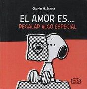 Snoopy el Amor Es…Regalar Algo Especial (Tapa Nueva) - Charles M. Schulz - Vergara Y Riba Editoras