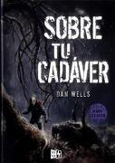 Sobre tu Cadaver - Dan Wells - V & R  Editoras