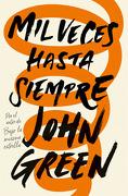 Mil Veces Hasta Siempre - John Green - Nube De Tinta