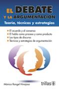El Debate y la Argumentación. Teoría, Técnicas y Estrategias - Monica Rangel Hinojosa - Editorial Trillas Sa De Cv