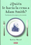Quién le Hacía la Cena a Adam Smith? - Katrine Marçal - Debate