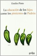 La Educacion de los Hijos Como los Pimientos de Padron - Emilio Pinto - Gedisa