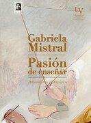 Pasión de Enseñar - Gabriela Mistral - Editorial Universidad De Valparaíso