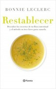 Restablecer. Descubre los Secretos de tu Flora Intestinal - Bonnie Le Clerc - Planeta