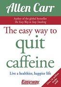 The Easy way to Quit Caffeine: Live a Healthier, Happier Life (libro en Inglés)
