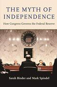 The Myth of Independence: How Congress Governs the Federal Reserve (libro en Inglés)
