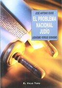 El Problema Nacional Judío: Judaísmo Versus Sionismo - Jose Antonio Egido - El Viejo Topo