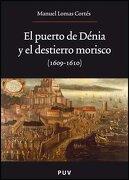 El Puerto de Dénia y el Destierro Morisco (1609-1610) - Manuel Lomas Cortés - Publicacions De La Universitat De València