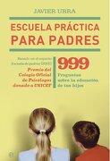 Escuela Práctica Para Padres: 999 Preguntas Sobre la Educación de tus Hijos - Javier Urra - La Esfera De Los Libros