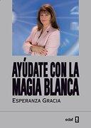 Ayúdate con la Magia Blanca - Esperanza Gracia - Edaf