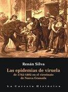 Epidemias de Viruela de 1782 y 1802 en el Virreinato de Nuev - Rosa Emilia BermÚDez - La Carreta Editores