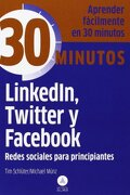 Linkedin, Twitter y Facebook, Redes Sociales Principiantes: Aprenda Fácilmente en 30 Minutos - Tim Schlüter,Michael Münz - Editorial Alma