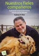 Nuestros Fieles Compañeros: Explorando la Esencia de Nuestra Relación con los Animales - Aubrey H. Fine - Kns Ediciones