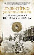 El Científico que Derrotó a Hitler y Otros Ensayos Sobre la Historia de la Ciencia - Alejandro Navarro Yáñez - Guadalmazán