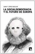 La Socialdemocracia y el Futuro de Europa - Juan Fernando López Aguilar - Catarata Libros