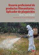 Usuario Profesional de Productos Fitosanitarios: Aplicador de Plaguicidas: Nivel Cualificado - Alberto Moreno Vega - Ediciones Mundi-Prensa