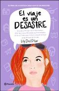 El Viaje es un Desastre - Lily Del Pilar - Planeta