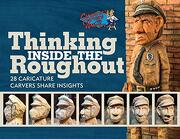 Thinking Inside the Roughout: 28 Caricature Carvers Share Insights (libro en Inglés)