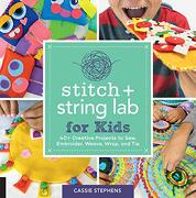 Stitch and String lab for Kids: 40+ Creative Projects to Sew, Embroider, Weave, Wrap, and tie (libro en Inglés)