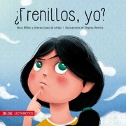 ¿Frenillos, yo? - Neva Milicic y Jimena López de Lérida - Zig-Zag