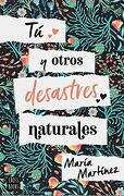 Tú Y Otros Desastres Naturales - Maria Martinez. - Planeta