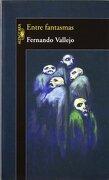 Entre Fantasmas - Fernando Vallejo - Alfaguara
