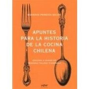 Apuntes Para la Historia de la Cocina Chilena - Eugenio Pereira - Editorial Uqbar
