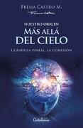 Nuestro Origen: Más Allá del Cielo. Glándula Pineal, la Conexión - Fresia Castro - Catalonia