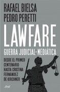 Lawfare Guerra Judicial Mediatica Desde el Primer Centenario Hasta Cristina Fernandez de Kirchner