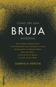 Como ser una Bruja Moderna - Gabriela Herstick - Roca Editorial