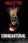 Sobrenatural. - Paulettee - Montena