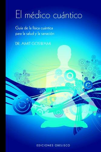 Médico cuántico (salud y vida natural); amit goswami