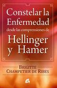 Constelar la Enfermedad Desde las Comprensiones de Hellinger y Hamer - Brigitte Champetier de Ribes - Gaia