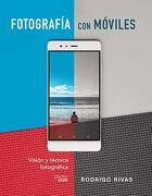 Fotografiar con Móviles. Visión y Técnica Fotográfica
