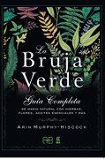 Bruja Verde Guia Completa de Magia Natural con Hierbas Flores Aceites Esenciales y mas