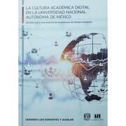 La Cultura Academica Digital en la Universidad Nacional Autonoma de Mexico: Estudio Sobre una Muestra de Academicos de Tiempo Completo