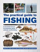 The Practical Guide to Fishing: An Illustrated Manual for Freshwater, Game, Saltwater and fly Fishing (libro en Inglés)