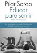 Educar Para Sentir, Sentir Para Educar - Pilar Sordo - Planeta