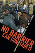No Barrier can Contain it: Cuban Antifascism and the Spanish Civil war (Envisioning Cuba) (libro en Inglés)