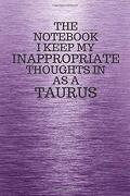 The Notebook i Keep my Inappropriate Thoughts in aa a Taurus: Funny Taurus Zodiac Sign Purple Notebook (libro en Inglés)
