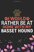 I Would Rather be at Home With my Basset Hound: Cool Basset Hound dog Journal Notebook - Basset Hound Puppy Lover Gifts – Funny Basset Hound dog Notebook - Basset Hound Owner Gifts. 6 x 9 in 120 Pages (libro en Inglés)