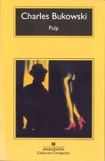 Pulp - Charles Bukowski - Anagrama