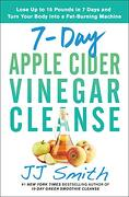 7-Day Apple Cider Vinegar Cleanse: Lose up to 15 Pounds in 7 Days and Turn Your Body Into a Fat-Burning Machine (libro en Inglés)