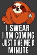 I Swear i am Coming Just Give me a Minute: Funny Sloth Journal (libro en Inglés)