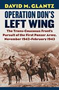 Operation Don's Left Wing: The Trans-Caucasus Front's Pursuit of the First Panzer Army, November 1942-February 1943 (Modern war Studies) (libro en Inglés)
