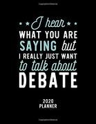 I Hear What you are Saying i Really Just Want to Talk About Debate 2020 Planner: Debate fan 2020 Calendar, Funny Design, 2020 Planner for Debate Lover, Christmas Gift for Debate Lover (libro en Inglés)