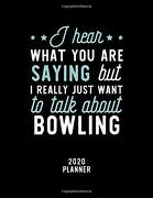I Hear What you are Saying i Really Just Want to Talk About Bowling 2020 Planner: Bowling fan 2020 Calendar, Funny Design, 2020 Planner for Bowling Lover, Christmas Gift for Bowling Lover (libro en Inglés)
