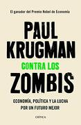 Contra los Zombis: Economía, Política y la Lucha por un Futuro Mejor (Letras de Crítica)
