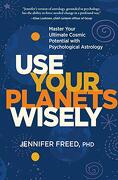 Use Your Planets Wisely: Master Your Ultimate Cosmic Potential With Psychological Astrology (libro en Inglés)
