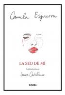 portada La sed de mi  - Esguerra, Camila - Grijalbo